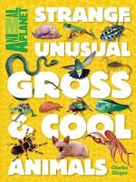 Animal Planet Strange, Unusual, Gross & Cool Animals - Animal Planet, Charles Ghigna