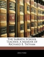 The Sabbath School Teacher: A Memoir of Richard E. Tatham - John Ford