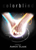 Colorblind (The Soul Light Chronicles Book 1) - Aaron Slade, Katherine Kubler, Brett Williams