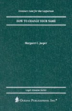 How to Change Your Name (Oceana's Legal Almanacs: Law for the Layperson) - Margaret C. Jasper