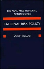 Rational Risk Policy: the 1996 Arne Ryde Memorial Lectures: The 1996 Arne Ryde Memorial Lectures - W. Kip Viscusi
