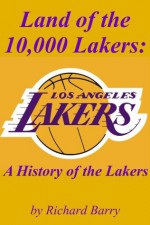 Land of the 10,000 Lakers: A History of the Lakers - Richard Barry