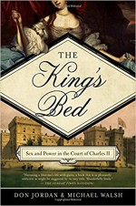 The King's Bed: Ambition and Intimacy in the Court of Charles II - Don Jordan, Michael Walsh