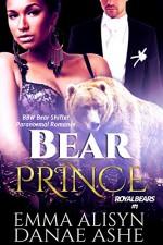 Bear Prince: Shifter Paranormal Romance (Royal Bears Book 1) - Emma Alisyn, Danae Ashe, Resplendent Media