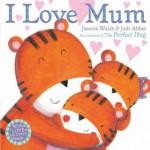 I Love Mum - Joanna Walsh, Judi Abbot