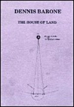 The House of Land - Dennis Barone