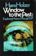 Window to the Past; Exploring History Through ESP - Hans Holzer