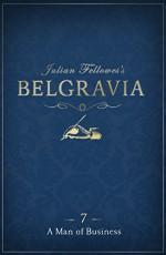Julian Fellowes's Belgravia Episode 7: A Man of Business - Julian Fellowes