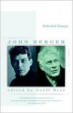 Selected Essays - John Berger, Geoff Dyer