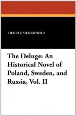 The Deluge, Vol. 2: An Historical Novel of Poland, Sweden, and Russia - Henryk Sienkiewicz, Jeremiah Curtin