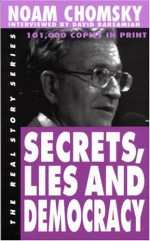 Secrets, Lies and Democracy (The Real Story) - Noam Chomsky, David Barsamian