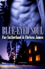 Blue-Eyed Soul - Fae Sutherland, Chelsea James