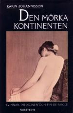 Den mörka kontinenten: Kvinnan, medicinen och fin-de-siècle - Karin Johannisson