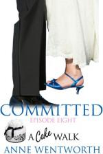 Committed, Episode 8: A Cake Walk - Nicole Ciacchella, Elizabeth Darcy, Anne Wentworth