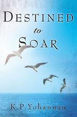 Destined to Soar - K.P. Yohannan