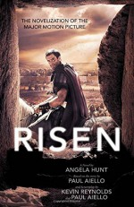Risen: The Novelization of the Major Motion Picture - Paul Aiello, Kevin Reynolds, Angela Elwell Hunt