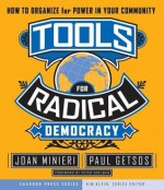 Tools for Radical Democracy: How to Organize for Power in Your Community - Paul Getsos, Joan Minieri, Kim Klein