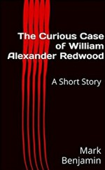 The Curious Case of William Alexander Redwood: A Short Story - Mark Benjamin