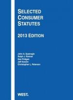 Selected Consumer Statutes, 2013 - John A. Spanogle Jr., Ralph J. Rohner, Dee Pridgen