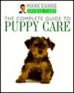 The Complete Guide To Puppy Care - Mark Evans
