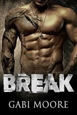 BREAK - A Bad Boy Romance Novel - Gabi Moore