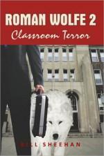 Roman Wolfe 2: Classroom Terror - Bill Sheehan