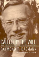 Called by the Wild: The Autobiography of a Conservationist - Raymond F. Dasmann