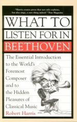 What to Listen for in Beethoven - Robert Harris