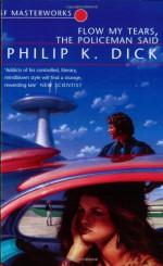 Flow My Tears, the Policeman Said - Philip K. Dick