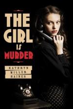 The Girl is Murder - Kathryn Miller Haines