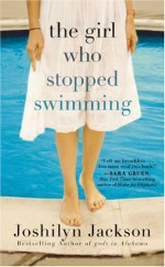 The Girl Who Stopped Swimming - Joshilyn Jackson