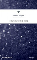 Mills & Boon : Cowboy To The Core (Special Ops Texas) - Joanna Wayne
