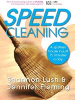 Speedcleaning: Room by room cleaning in the fast lane - Shannon Lush, Jennifer Fleming