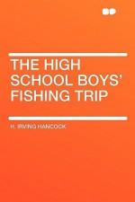 The High School Boys' Fishing Trip - H. Irving Hancock