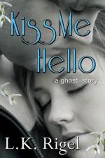 Kiss Me Hello - L.K. Rigel