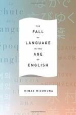The Fall of Language in the Age of English - Minae Mizumura, Mari Yoshihara, Juliet Winters Carpenter
