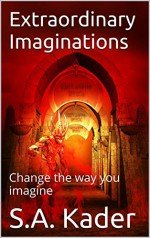 Extraordinary Imaginations: Change the way you imagine - S.A. Kader