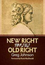 New Right vs. Old Right & Other Essays - Greg Johnson