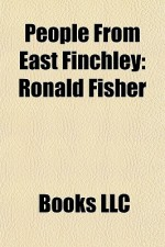 People From East Finchley: Ronald Fisher - Books LLC