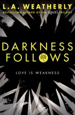 Darkness Follows (The Broken Trilogy) by L. A. Weatherly (2016-10-01) - L. A. Weatherly