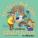 The Real True Story of How Peanut Butter Is Made - Joanne Meier, Swapan Debnath