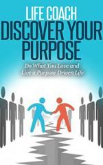 Life Coach - Discover Your Purpose: Do What You Love and Live a Purpose Driven Life [life coaching, life coach training, life coach guide] (life mentoring, success secrets, success principles) - Dan Miller