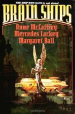 Brain Ships - Anne McCaffrey, Mercedes Lackey, Margaret Ball