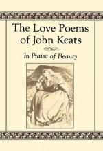 The Love Poems of John Keats: In Praise of Beauty - John Keats, David Stanford Burr