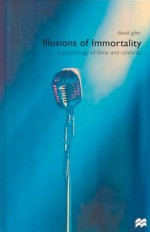 Illusions of Immortality: A Psychology of Fame and Celebrity - David Giles