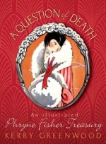 A Question of Death: An Illustrated Phryne Fisher Treasury - Kerry Greenwood, Beth Norling