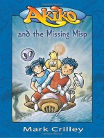 Akiko and the Missing Misp - Mark Crilley