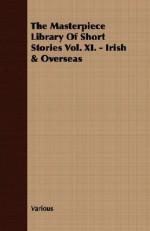 The Masterpiece Library of Short Stories Vol. XI. - Irish & Overseas - John Alexander Hammerton