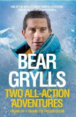 Two All-Action Adventures - Bear Grylls