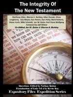 The Integrity Of The New Testament (Expository Files Expedition Series) - Ethan Longhenry, Allen Dvorak, Dan Petty, Steve Wolfgang, Matthew Allen, Shane Scott, Doy Moyer, Jon Quinn, Warren Berkley, Jeff Wilson